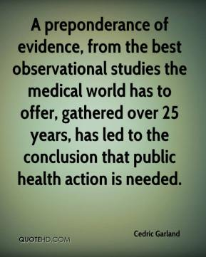 Cedric Garland - A preponderance of evidence, from the best observational studies the medical world has to offer, gathered over 25 years, has led to the conclusion that public health action is needed.