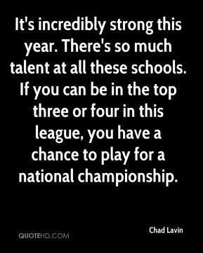 Chad Lavin - It's incredibly strong this year. There's so much talent at all these schools. If you can be in the top three or four in this league, you have a chance to play for a national championship.