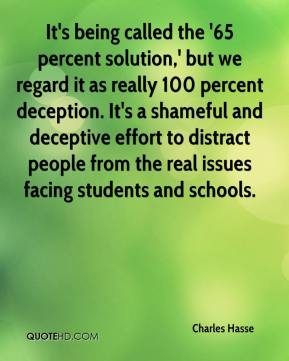 Charles Hasse - It's being called the '65 percent solution,' but we regard it as really 100 percent deception. It's a shameful and deceptive effort to distract people from the real issues facing students and schools.