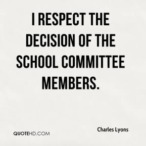 I respect the decision of the School Committee members.