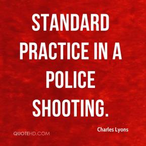 standard practice in a police shooting.