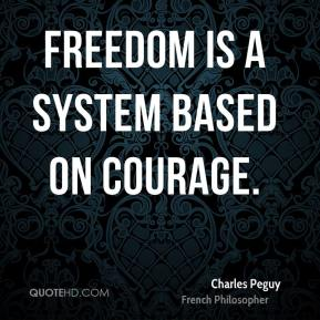 Freedom is a system based on courage.