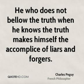 He who does not bellow the truth when he knows the truth makes himself the accomplice of liars and forgers.
