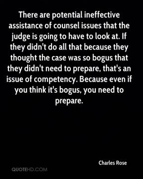 Charles Rose - There are potential ineffective assistance of counsel issues that the judge is going to have to look at. If they didn't do all that because they thought the case was so bogus that they didn't need to prepare, that's an issue of competency. Because even if you think it's bogus, you need to prepare.
