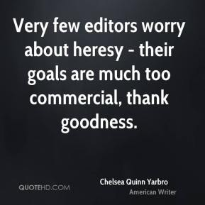 Chelsea Quinn Yarbro - Very few editors worry about heresy - their goals are much too commercial, thank goodness.