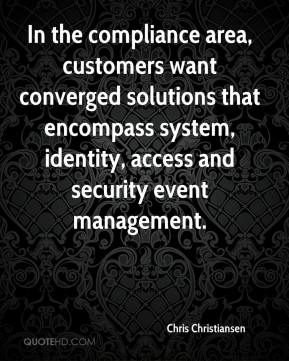 Chris Christiansen - In the compliance area, customers want converged solutions that encompass system, identity, access and security event management.