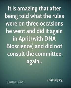 It is amazing that after being told what the rules were on three occasions he went and did it again in April (with DNA Bioscience) and did not consult the committee again.