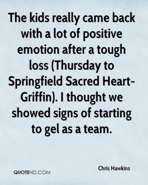 Chris Hawkins - The kids really came back with a lot of positive emotion after a tough loss (Thursday to Springfield Sacred Heart-Griffin). I thought we showed signs of starting to gel as a team.