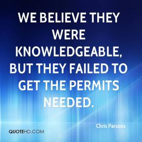 We believe they were knowledgeable, but they failed to get the permits needed.