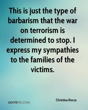 Christina Rocca - This is just the type of barbarism that the war on terrorism is determined to stop. I express my sympathies to the families of the victims.