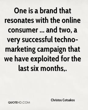 Christos Cotsakos - One is a brand that resonates with the online consumer ... and two, a very successful techno-marketing campaign that we have exploited for the last six months.