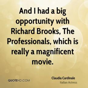 And I had a big opportunity with Richard Brooks, The Professionals, which is really a magnificent movie.