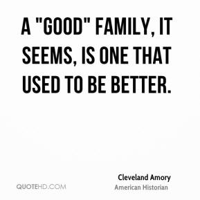 """A """"good"""" family, it seems, is one that used to be better."""