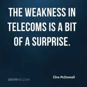 Clive McDonnell - The weakness in telecoms is a bit of a surprise.