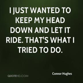 Connor Hughes - I just wanted to keep my head down and let it ride. That's what I tried to do.