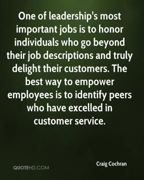 One of leadership's most important jobs is to honor individuals who go beyond their job descriptions and truly delight their customers. The best way to empower employees is to identify peers who have excelled in customer service.