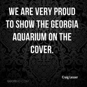 Craig Lesser - We are very proud to show the Georgia Aquarium on the cover.