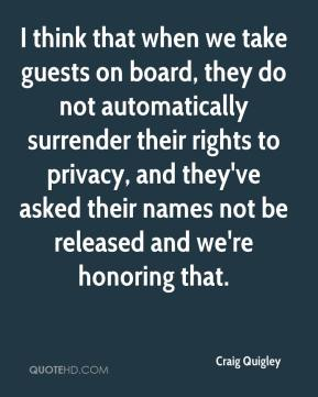 Craig Quigley - I think that when we take guests on board, they do not automatically surrender their rights to privacy, and they've asked their names not be released and we're honoring that.