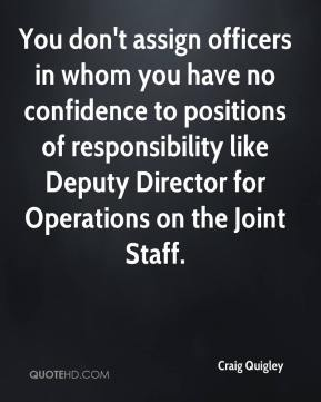 Craig Quigley - You don't assign officers in whom you have no confidence to positions of responsibility like Deputy Director for Operations on the Joint Staff.