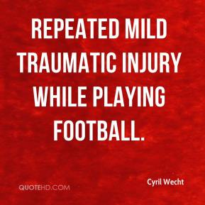 repeated mild traumatic injury while playing football.
