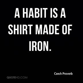 A habit is a shirt made of iron.