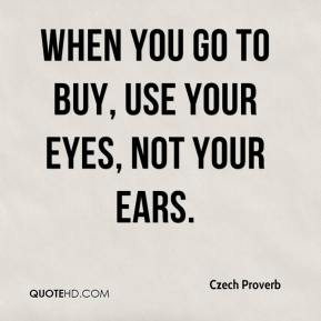 When you go to buy, use your eyes, not your ears.
