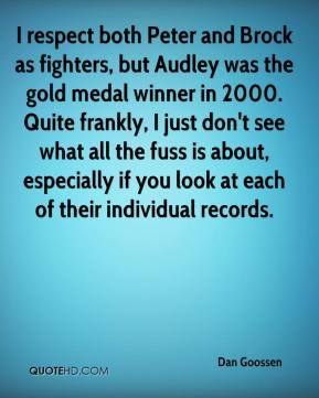 Dan Goossen - I respect both Peter and Brock as fighters, but Audley was the gold medal winner in 2000. Quite frankly, I just don't see what all the fuss is about, especially if you look at each of their individual records.