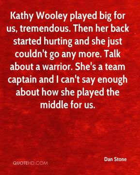 Kathy Wooley played big for us, tremendous. Then her back started hurting and she just couldn't go any more. Talk about a warrior. She's a team captain and I can't say enough about how she played the middle for us.