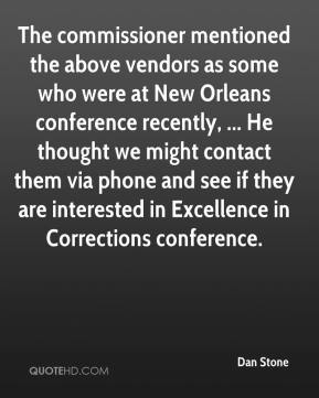 Dan Stone - The commissioner mentioned the above vendors as some who were at New Orleans conference recently, ... He thought we might contact them via phone and see if they are interested in Excellence in Corrections conference.