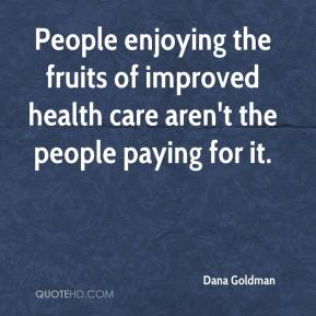 Dana Goldman - People enjoying the fruits of improved health care aren't the people paying for it.
