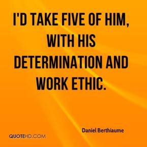 Daniel Berthiaume - I'd take five of him, with his determination and work ethic.