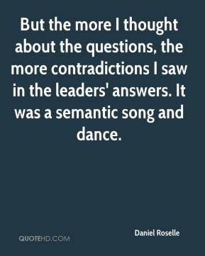 Daniel Roselle - But the more I thought about the questions, the more contradictions I saw in the leaders' answers. It was a semantic song and dance.