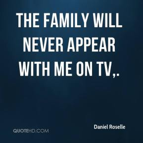 Daniel Roselle - The Family will never appear with me on TV.
