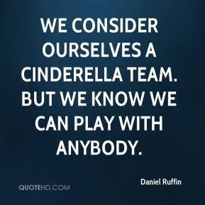 Daniel Ruffin - We consider ourselves a Cinderella team. But we know we can play with anybody.