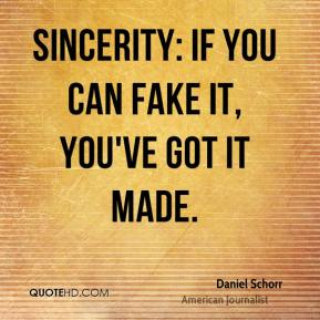 Sincerity: if you can fake it, you've got it made.