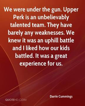Darrin Cummings - We were under the gun. Upper Perk is an unbelievably talented team. They have barely any weaknesses. We knew it was an uphill battle and I liked how our kids battled. It was a great experience for us.