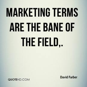 David Farber - Marketing terms are the bane of the field.