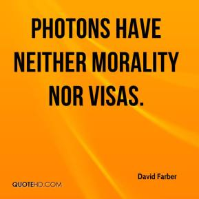 Photons have neither morality nor visas.