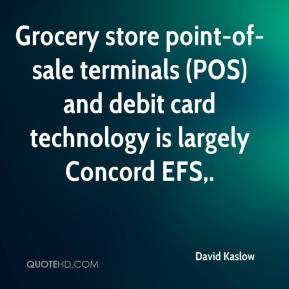 Grocery store point-of-sale terminals (POS) and debit card technology is largely Concord EFS.