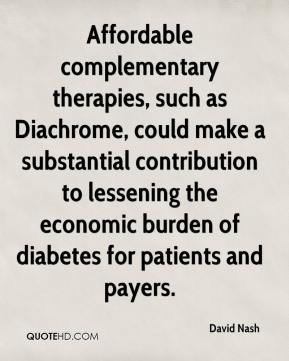 David Nash - Affordable complementary therapies, such as Diachrome, could make a substantial contribution to lessening the economic burden of diabetes for patients and payers.