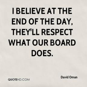 David Oman - I believe at the end of the day, they'll respect what our board does.