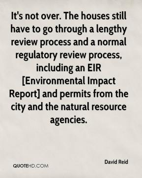 David Reid - It's not over. The houses still have to go through a lengthy review process and a normal regulatory review process, including an EIR [Environmental Impact Report] and permits from the city and the natural resource agencies.