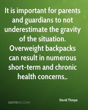 David Thorpe - It is important for parents and guardians to not underestimate the gravity of the situation. Overweight backpacks can result in numerous short-term and chronic health concerns.