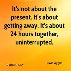 It's not about the present. It's about getting away. It's about 24 hours together, uninterrupted.
