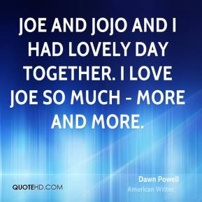 Joe and Jojo and I had lovely day together. I love Joe so much - more and more.