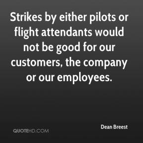 Dean Breest - Strikes by either pilots or flight attendants would not be good for our customers, the company or our employees.