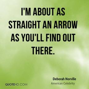 I'm about as straight an arrow as you'll find out there.