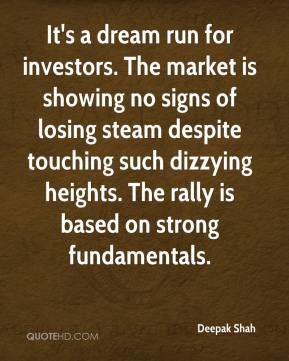 Deepak Shah - It's a dream run for investors. The market is showing no signs of losing steam despite touching such dizzying heights. The rally is based on strong fundamentals.