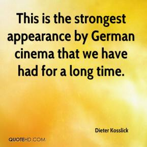 Dieter Kosslick - This is the strongest appearance by German cinema that we have had for a long time.