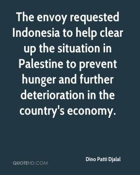 Dino Patti Djalal - The envoy requested Indonesia to help clear up the situation in Palestine to prevent hunger and further deterioration in the country's economy.